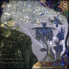 Alio Die & Aglaia : opera magnetica
