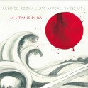 Alberto Ezzu Lux Vocal Ensemble : le litanie di râ