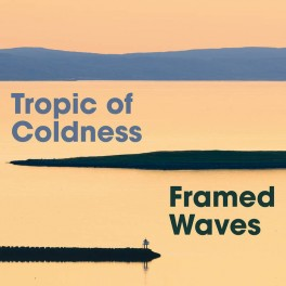 Tropic Of Coldness ‎– framed waves