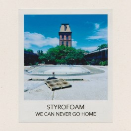 Styrofoam ‎– we can never go home