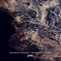 Jarl ‎– symptoms variation​/​sensory deprivation