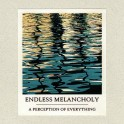 Endless Melancholy - a perception of everything