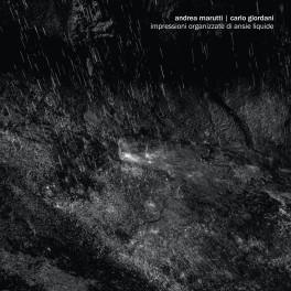 Andrea Marutti & Carlo Giordani – impressioni organizzate di ansie liquide