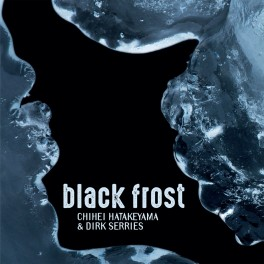 Chihei Hatakeyama & Dirk Serries – black frost