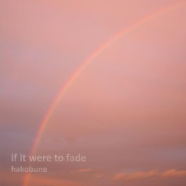 Hakobune - if it were to fade