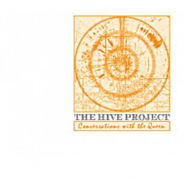 The Hive Project : conversations with the queen