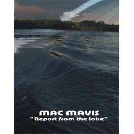 Mac Mavis : report from the lake
