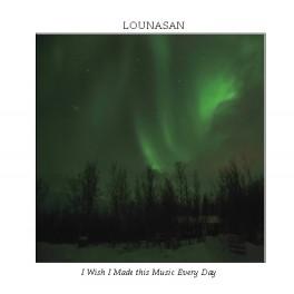 Lounasan : i wish i made this music every day